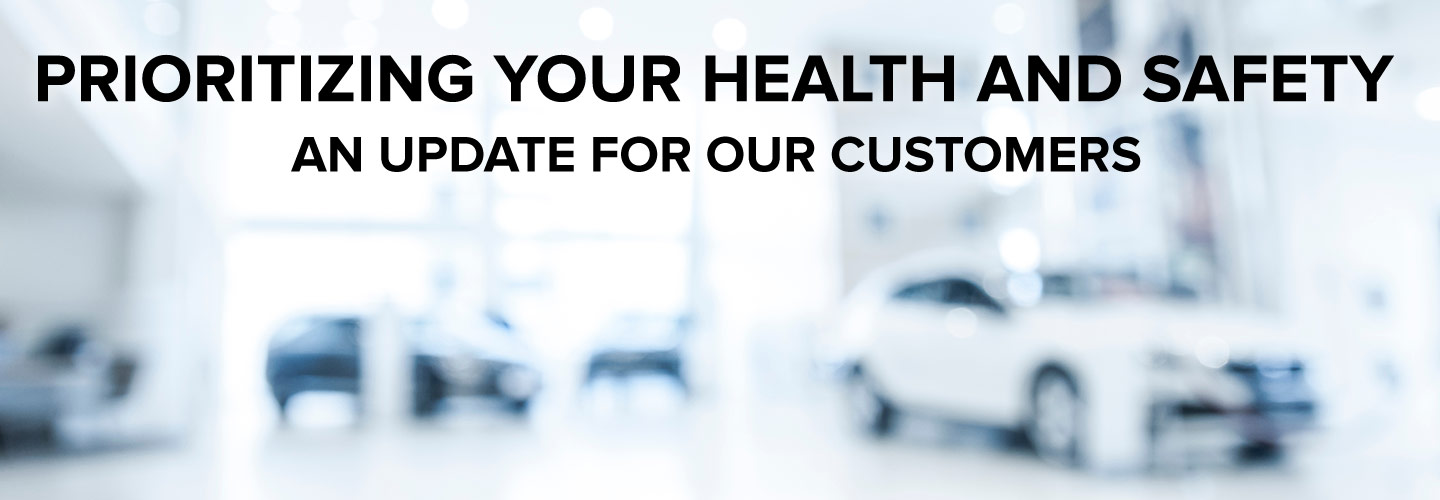 Prioritizing Your Health And Safety | An Update For Our Customers