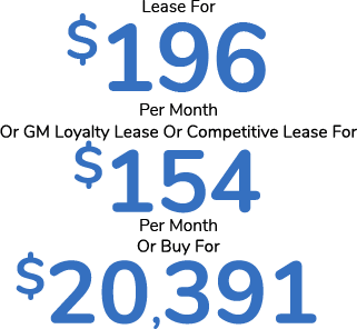 Lease For $196 Per Month Or GM Loyalty Lease Or Competitive Lease For $154 Per Month Or Buy For $20,391