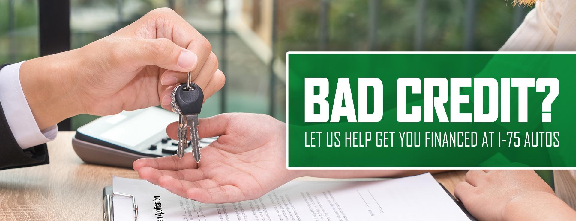 Bad Credit? Let Us Help Get Financed At I-75 Motors