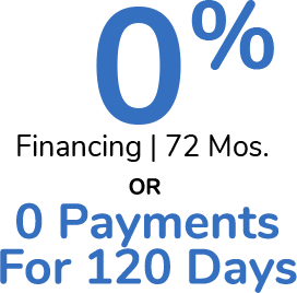 0% Financing For 72 Months OR 0 Monthly Payments For 120 Days