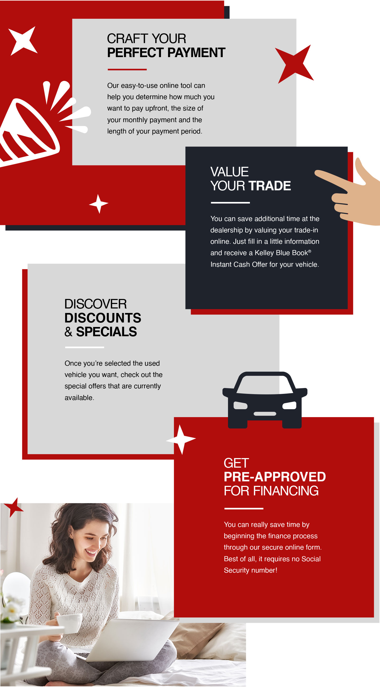 Craft Your Perfect Payment | Value Your Trade | Discover Discounts & Specials | Get Pre-Approved For Financing