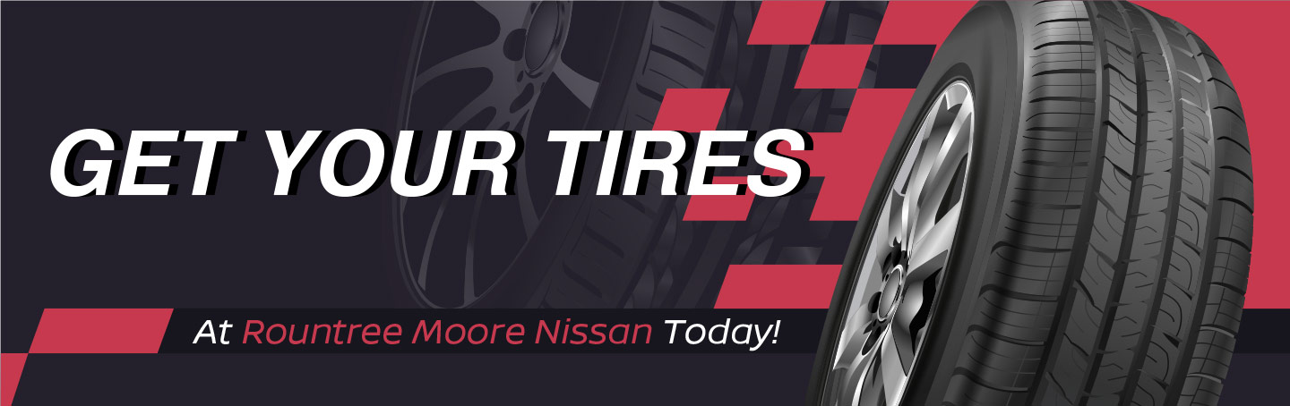 Get your tires at Rountree Moore Nissan today!