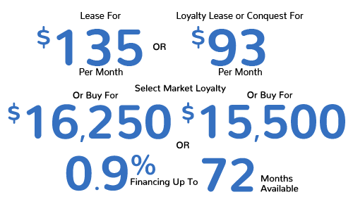 Lease For $135 Per Mo. Or Loyalty Lease Or Conquest For $93 Per Mo. Or Buy For $16,250 Or Select Market Loyalty Buy For $15,500, Or 0.9% Financing For Up To 72 Mos. Available