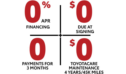 0% APR | $0 due at signing | 0 payments for 3 mo. | $0 cost toyotacare maintenance 4 years