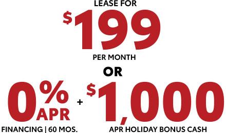 $199 per month or 0% apr + $1,000 bonus cash