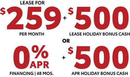 $259 per month + $500 bonus cash or 0% apr + $500 bonus cash