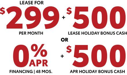 $299 per month + $500 bonus cash or 0% apr + $500 bonus cash