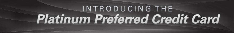 Introducing The Platinum Preferred Credit Card
