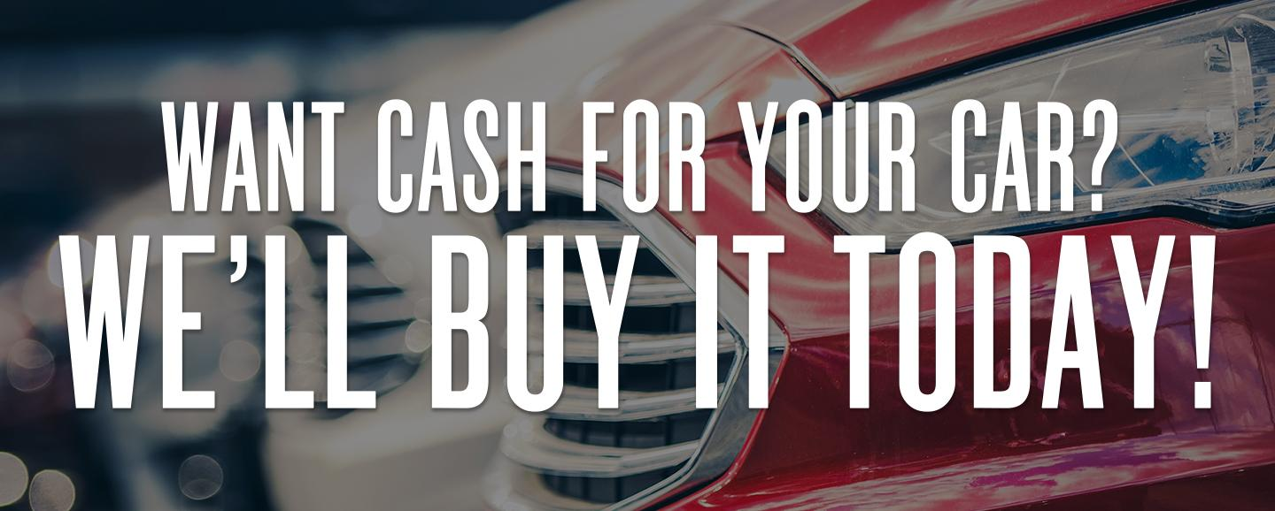 Want Cash For Your Car? We'll Buy It Today!