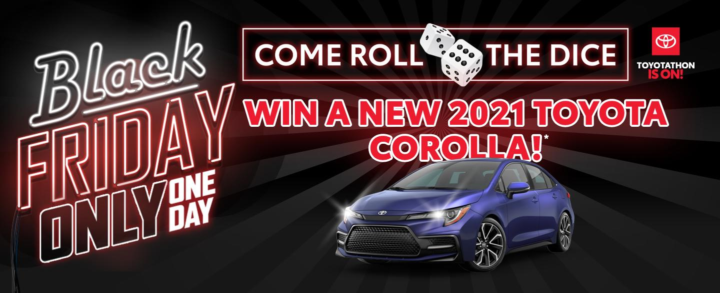 Black Friday Only One Day - Come Roll The Dice -  Win a new 2021 Toyota Corolla