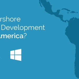 Why Nearshore Software Development to Latin America?