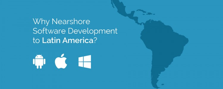 Why Nearshore Software Development to Latin America?