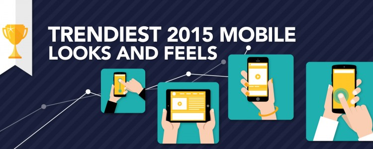 Trendiest 2015 Mobile Looks and Feels