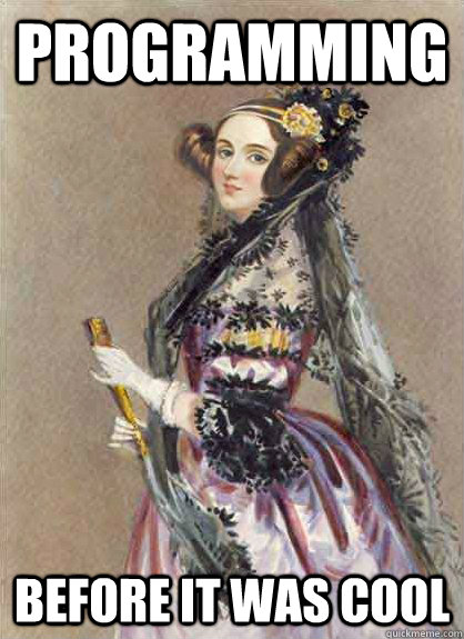 Ada Lovelace with a meme: Programming before it was cool.