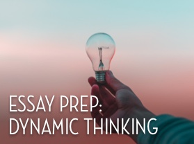 Essay Prep: Dynamic Thinking
