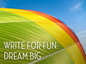Write for Fun: Dream Big