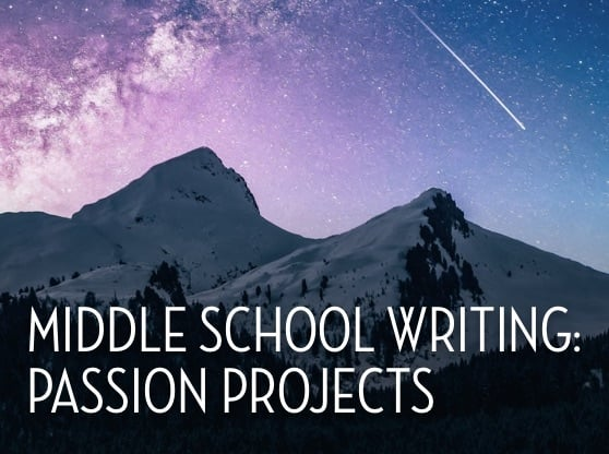 Middle School Writing: Passion Projects