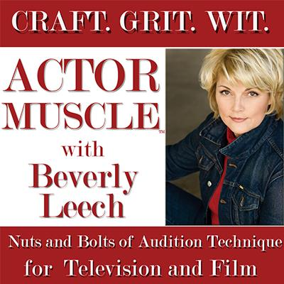 Actor Muscle with Beverly Leech | Audition Technique Class | Lengthier, more in-depth consultation and rehearsals for stage, television, film and commercials. Each medium has a different