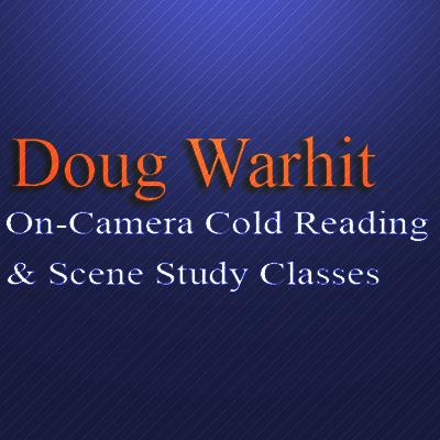 Doug Warhit On-Camera Cold Reading and Scene Study | On-Camera Cold Reading and Scene Study | Warhit's classes are specifically designed to prepare the actor for work in film and television. All classes are videotaped and audits are welcome. Once a month an industry professional (agent, casting director, or manager) is invited to observe students