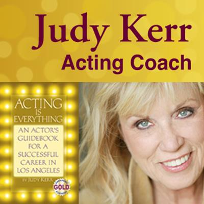 Judy Kerr - Acting Coach | Private Coaching | I coach actors for auditions. I also coach actors who want to study acting privately. A beginner wanting an understanding of what it is to act before taking classes; or an experienced actor who wants an hour devoted to them to further develop their technique. I give the actor a script ahead of time; they work on it and bring it in having done the best preparation they know how. I coach on camera using QuickTime so you have a copy of your work on your hard drive. Actors review their acing work at home and continue learning.