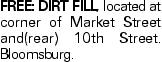 FREE: Dirt fill, located at corner of Market Street and(rear) 10th Street. Bloomsburg.