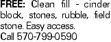 FREE: Clean fill - cinder block, stones, rubble, field stone. Easy access. Call 570-799-0590