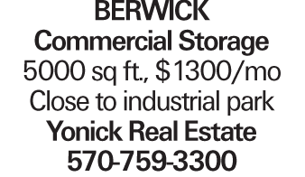 Berwick Commercial Storage 5000 sq ft., $1300/mo Close to industrial park Yonick Real Estate 570-759-3300