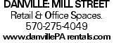danville: Mill Street Retail & Office Spaces. 570-275-4049 www.danvillePA rentals.com