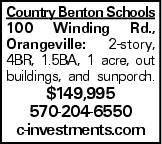Country Benton Schools 100 Winding Rd., Orangeville: 2-story, 4BR, 1.5BA, 1 acre, out buildings, and sunporch. $149,995 570-204-6550 c-investments.com