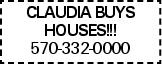 CLAUDIA BUYS HOUSES!!! 570-332-0000