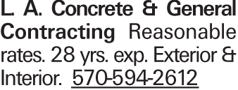 L. A. Concrete & General Contracting Reasonable rates. 28 yrs. exp. Exterior & Interior. 570-594-2612