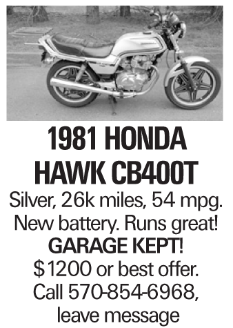 1981 Honda Hawk CB400T Silver, 26k miles, 54 mpg. New battery. Runs great! Garage kept! $1200 or best offer. Call 570-854-6968, leave message