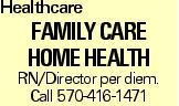 Healthcare Family Care Home Health RN/Director per diem. Call 570-416-1471