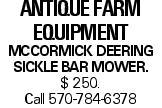Antique Farm Equipment McCormick Deering Sickle Bar Mower. $ 250. Call 570-784-6378
