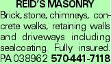 Reid's Masonry Brick, stone, chimneys, concrete walks, retaining walls and driveways including sealcoating. Fully insured. PA 038962 570-441-7118