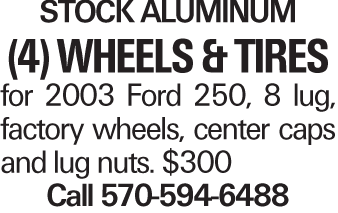 Stock Aluminum (4) WHEELS&TIRES for 2003 Ford 250, 8 lug, factory wheels, center caps and lug nuts. $300 Call 570-594-6488