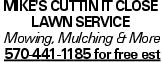 Mike's Cuttin it Close Lawn Service Mowing, Mulching & More 570-441-1185 for free est