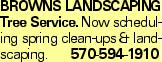 Browns LANDSCAPING Tree Service. Now scheduling spring clean-ups & landscaping.570-594-1910
