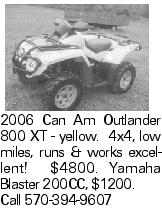 2006 Can Am Outlander 800 XT - yellow. 4x4, low miles, runs & works excellent! $4800. Yamaha Blaster 200CC, $1200. Call 570-394-9607