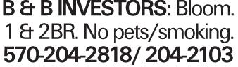 B & B INVESTORS: Bloom. 1 & 2BR. No pets/smoking. 570-204-2818/ 204-2103