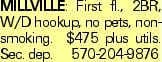 Millville: First fl., 2BR, W/D hookup, no pets, non- smoking. $475 plus utils. Sec. dep.570-204-9876