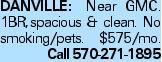 DANVILLE: Near GMC. 1BR,spacious & clean. No smoking/pets. $575/mo. Call 570-271-1895