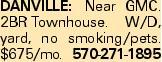 DANVILLE: Near GMC. 2BRTownhouse. W/D, yard, no smoking/pets. $675/mo. 570-271-1895