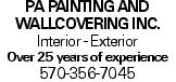 PA PAINTING AND WALLCOVERING INC. Interior - Exterior Over 25 years of experience 570-356-7045