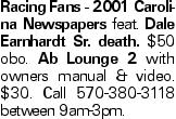 Racing Fans - 2001 Carolina Newspapers feat. Dale Earnhardt Sr. death. $50 obo. Ab Lounge 2 with owners manual & video. $30. Call 570-380-3118 between 9am-3pm.