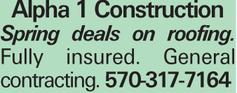 Alpha 1 Construction Spring deals on roofing. Fully insured. General contracting. 570-317-7164