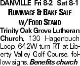 Danville Fri 8-2 Sat 8-1 Rummage & Bake Sale w/Food Stand Trinity Oak Grove Lutheran Church, 130 Hagenbuch Loop. 642W turn RT at Liberty Valley Golf Course, follow signs. Benefits church