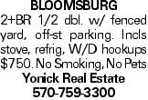 Bloomsburg 2+BR 1/2 dbl. w/ fenced yard, off-st parking. Incls stove, refrig, W/D hookups $750. No Smoking, No Pets Yonick Real Estate 570-759-3300