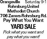Orangeville Saturday 9-1 Rohrsburg United Methodist Church 706 Zaners-Rohrsburg Rd. Pay What You Want YArd Sale Pick what you want and pay what you want!