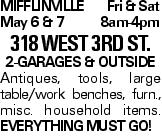 MifflinvilleFri & Sat May 6 & 78am-4pm 318 West 3rd St. 2-Garages & Outside Antiques, tools, large table/work benches, furn., misc. household items. EVERYTHINGMUSTGO!